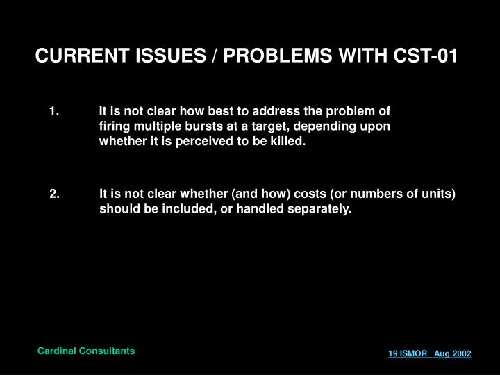 CURRENT ISSUES / PROBLEMS WITH CST-01