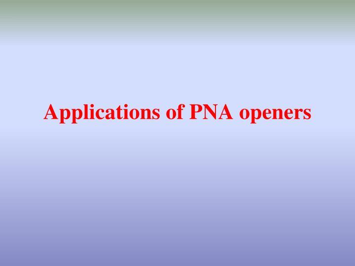 Applications of PNA openers