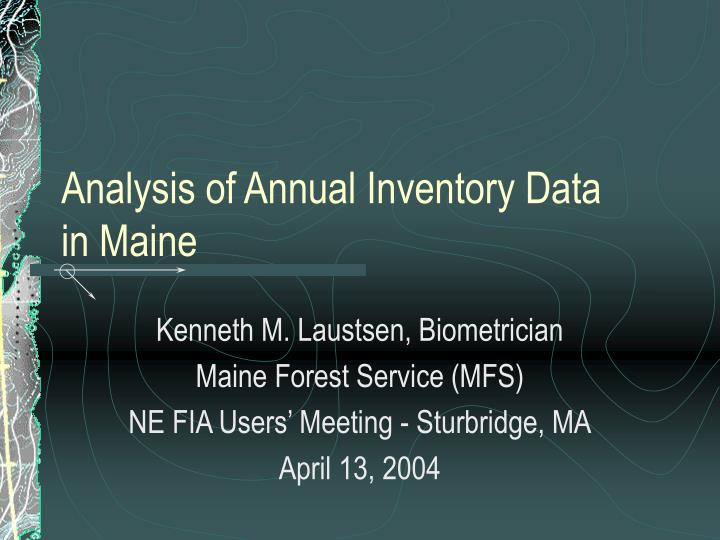 Analysis of annual inventory data in maine
