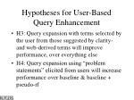 hypotheses for user based query enhancement