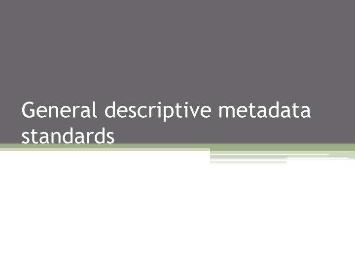 General descriptive metadata standards