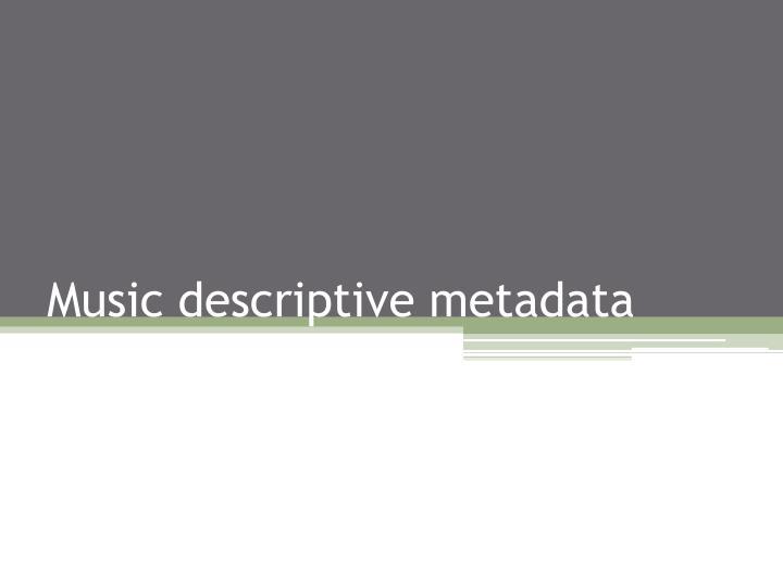 Music descriptive metadata