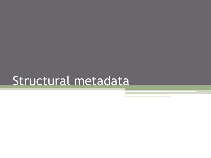 Structural metadata