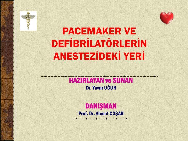 pacemaker ve def br lat rler n anestez dek yer n.
