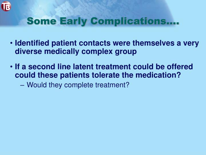 Some Early Complications….