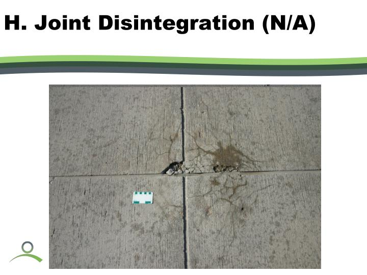 H. Joint Disintegration (N/A)