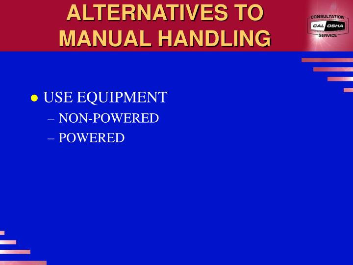 ALTERNATIVES TO MANUAL HANDLING