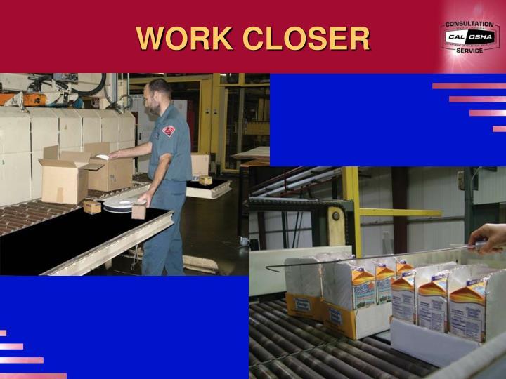 WORK CLOSER