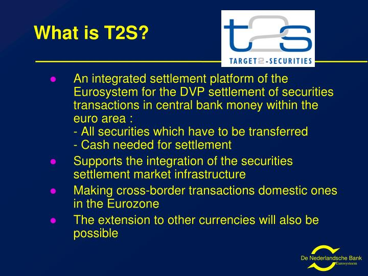 What is T2S?
