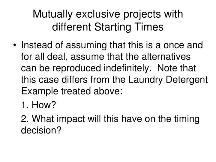 Mutually exclusive projects with different Starting Times