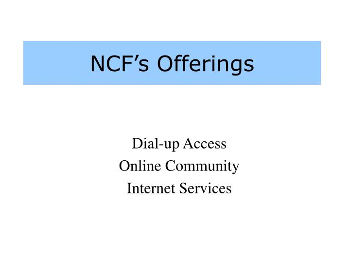 NCF's Offerings