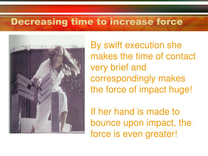 Decreasing time to increase force
