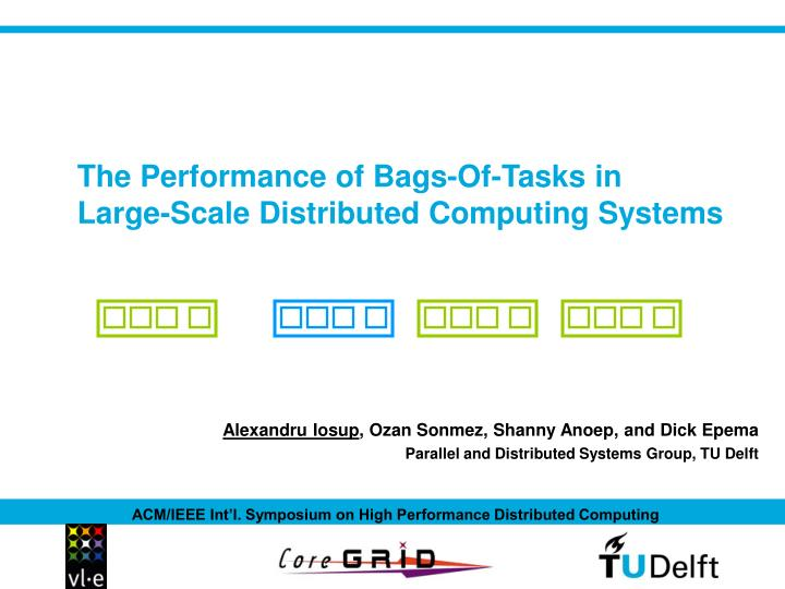 the performance of bags of tasks in large scale distributed computing systems n.