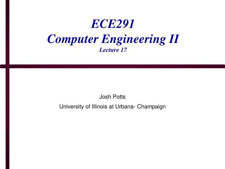 ece291 computer engineering ii lecture 17