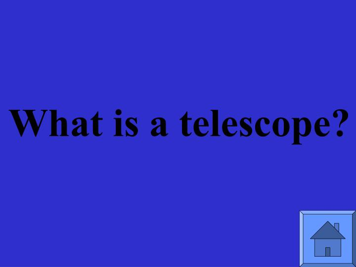 What is a telescope?