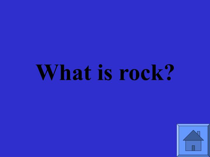 What is rock?