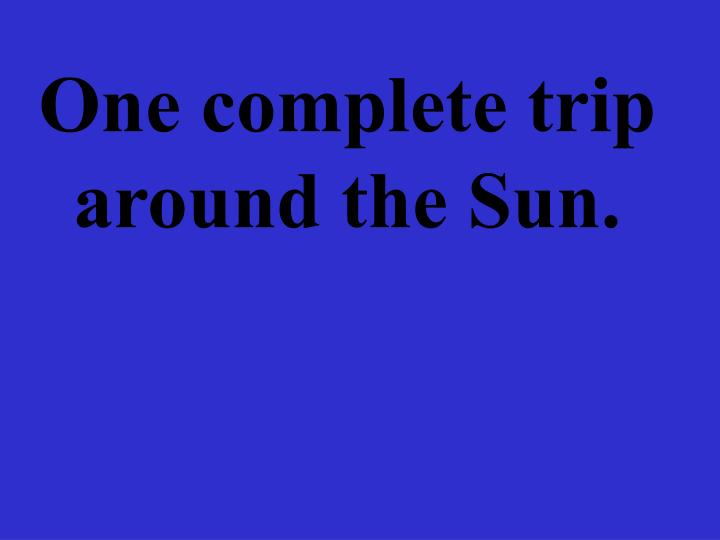 One complete trip around the Sun.