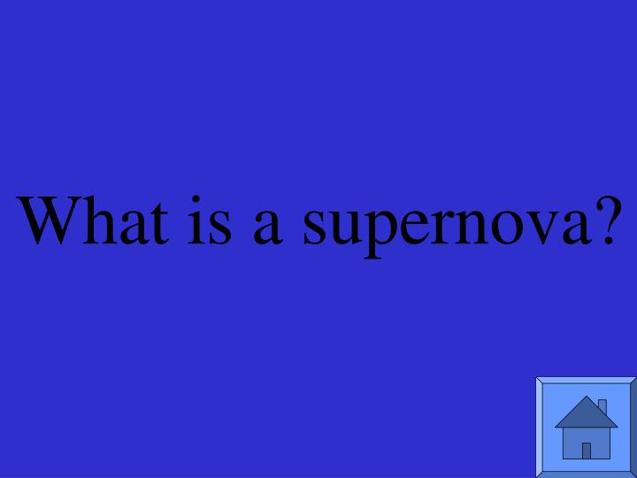 What is a supernova?