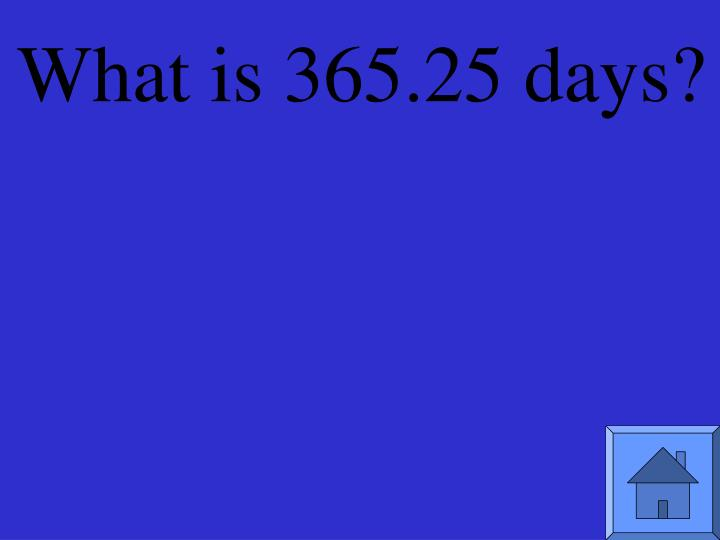 What is 365.25 days?