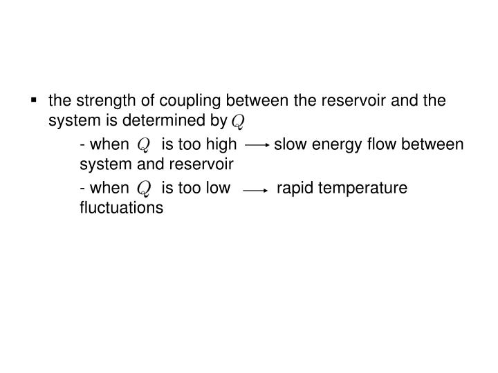 the strength of coupling between the reservoir and the system is determined by