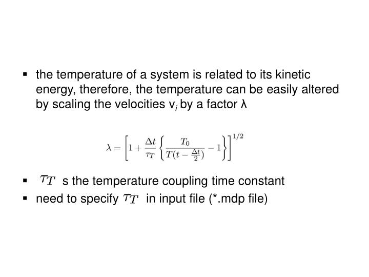 the temperature of a system is related to its kinetic  energy, therefore, the temperature can be easily altered by scaling the velocities v