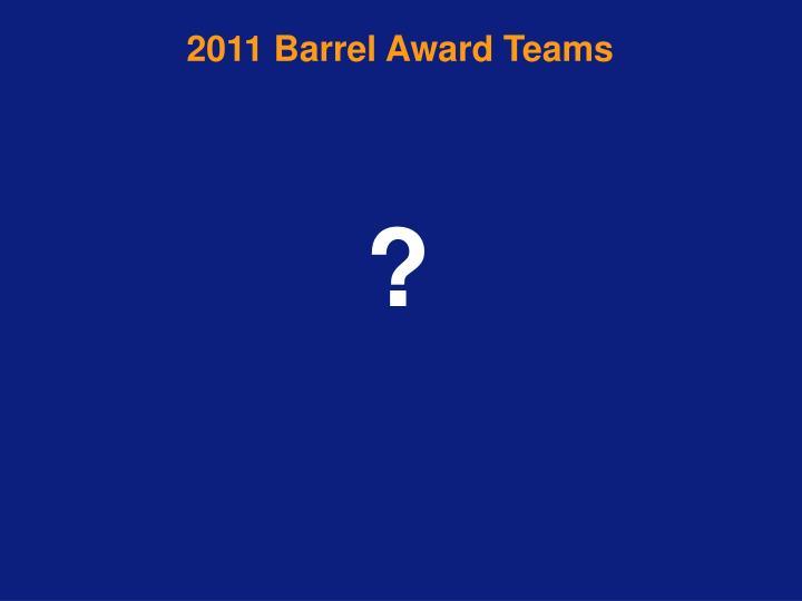 2011 Barrel Award Teams
