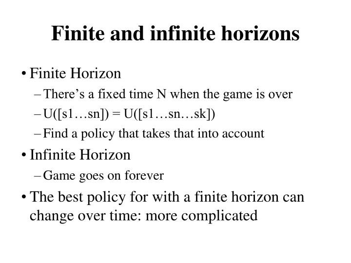 Finite and infinite horizons