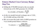 futures market cross currency hedge step two