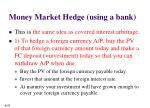 money market hedge using a bank