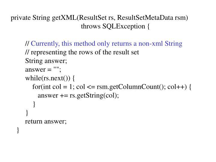 private String getXML(ResultSet rs, ResultSetMetaData rsm)