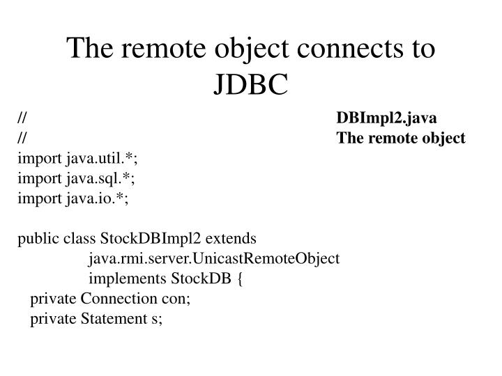 The remote object connects to JDBC