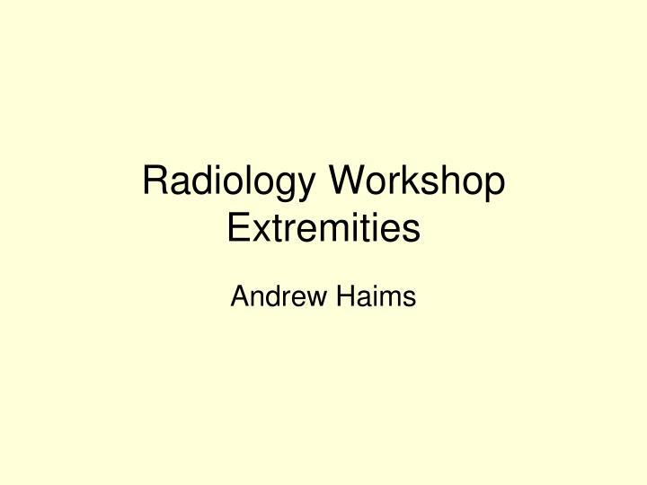 Radiology workshop extremities