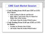 cme cash market session