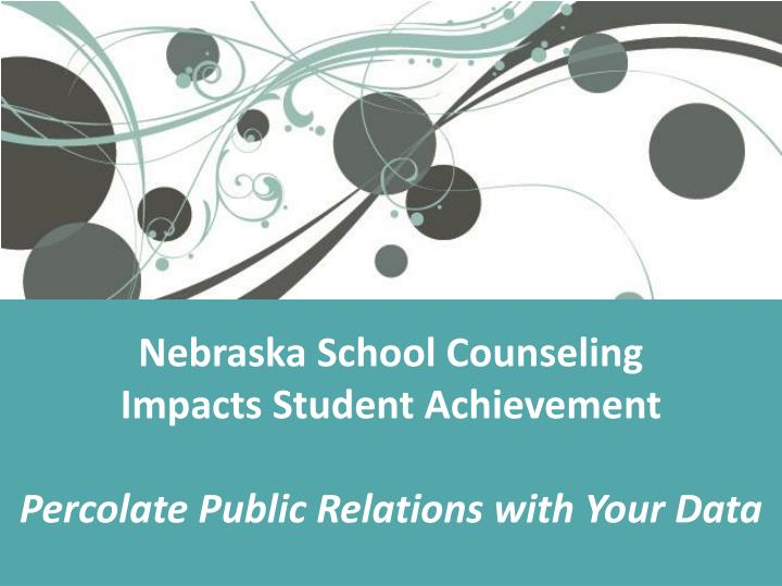 Nebraska school counseling impacts student achievement percolate public relations with your data