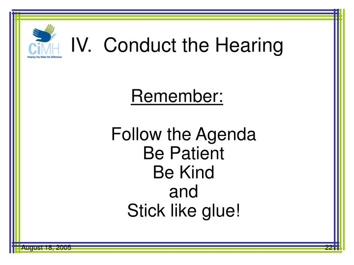 IV.  Conduct the Hearing