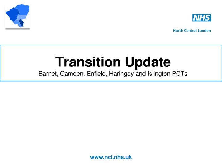 Transition update barnet camden enfield haringey and islington pcts