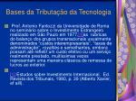 bases da tributa o da tecnologia7