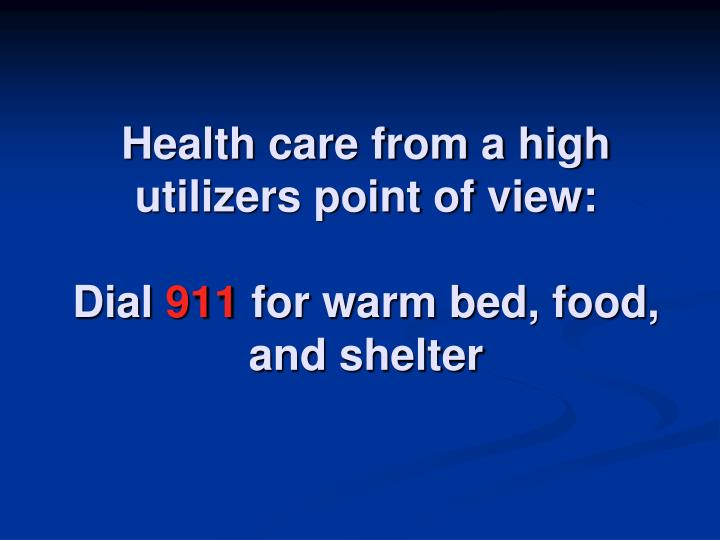 Health care from a high utilizers point of view: