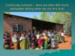 community outreach there are often 450 mums and babies waiting when we visit this clinic