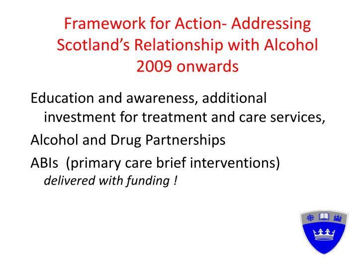 Framework for action addressing scotland s relationship with alcohol 2009 onwards