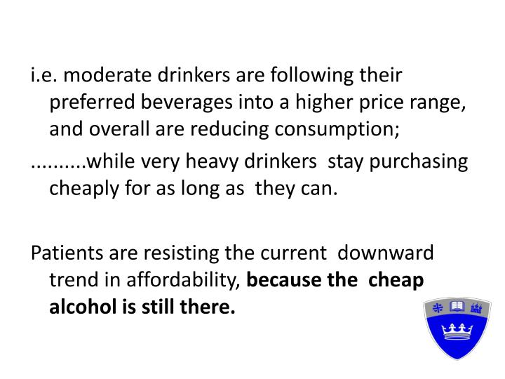 i.e. moderate drinkers are following their preferred beverages into a higher price range, and overall are reducing consumption;