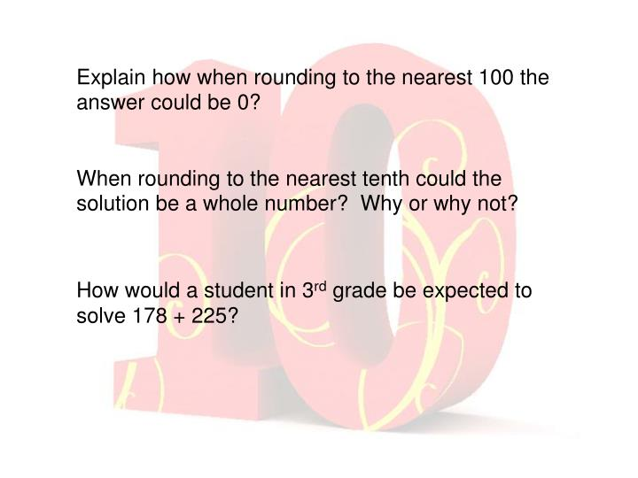 Explain how when rounding to the nearest 100 the answer could be 0?