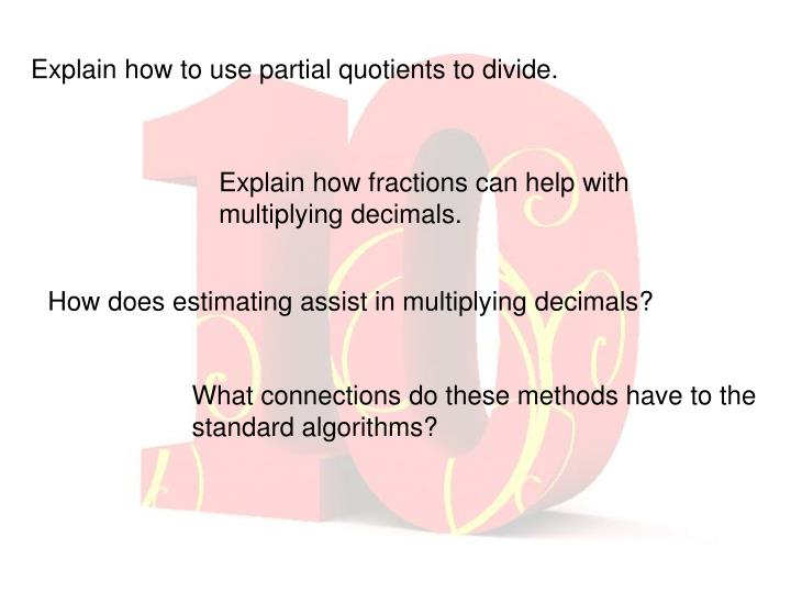 Explain how to use partial quotients to divide.