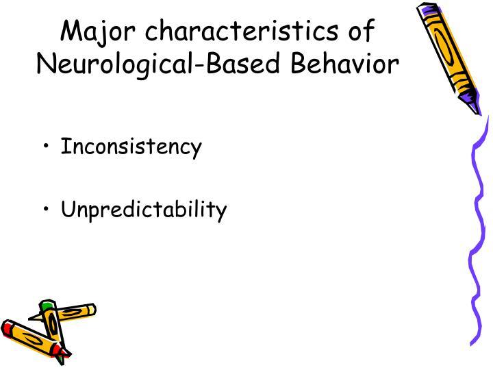 Major characteristics of Neurological-Based Behavior
