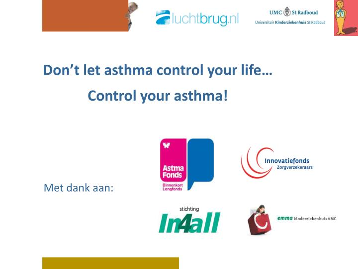 Don't let asthma control your life…