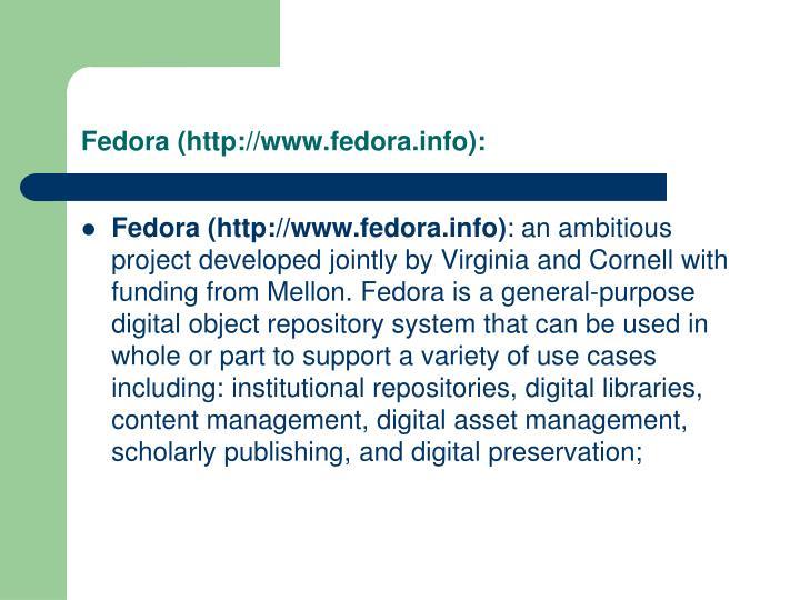 Fedora (http://www.fedora.info):