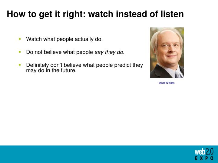 How to get it right: watch instead of listen