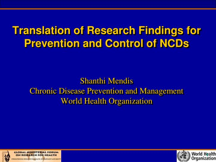 Translation of Research Findings for Prevention and Control of NCDs