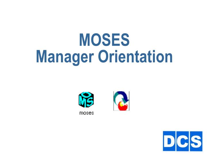 moses manager orientation n.