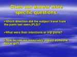 clues can answer more specific questions